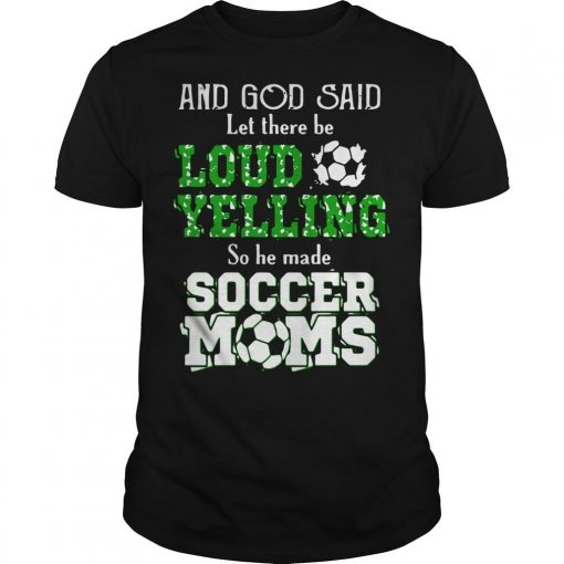 And God Said Let There Be Loud Telling So He Made Soccer Moms Shirt