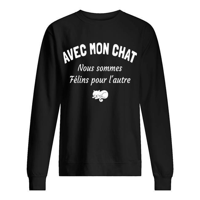 Avec Mon Chat Nous Sommes Félins Pour L'autre Sweater