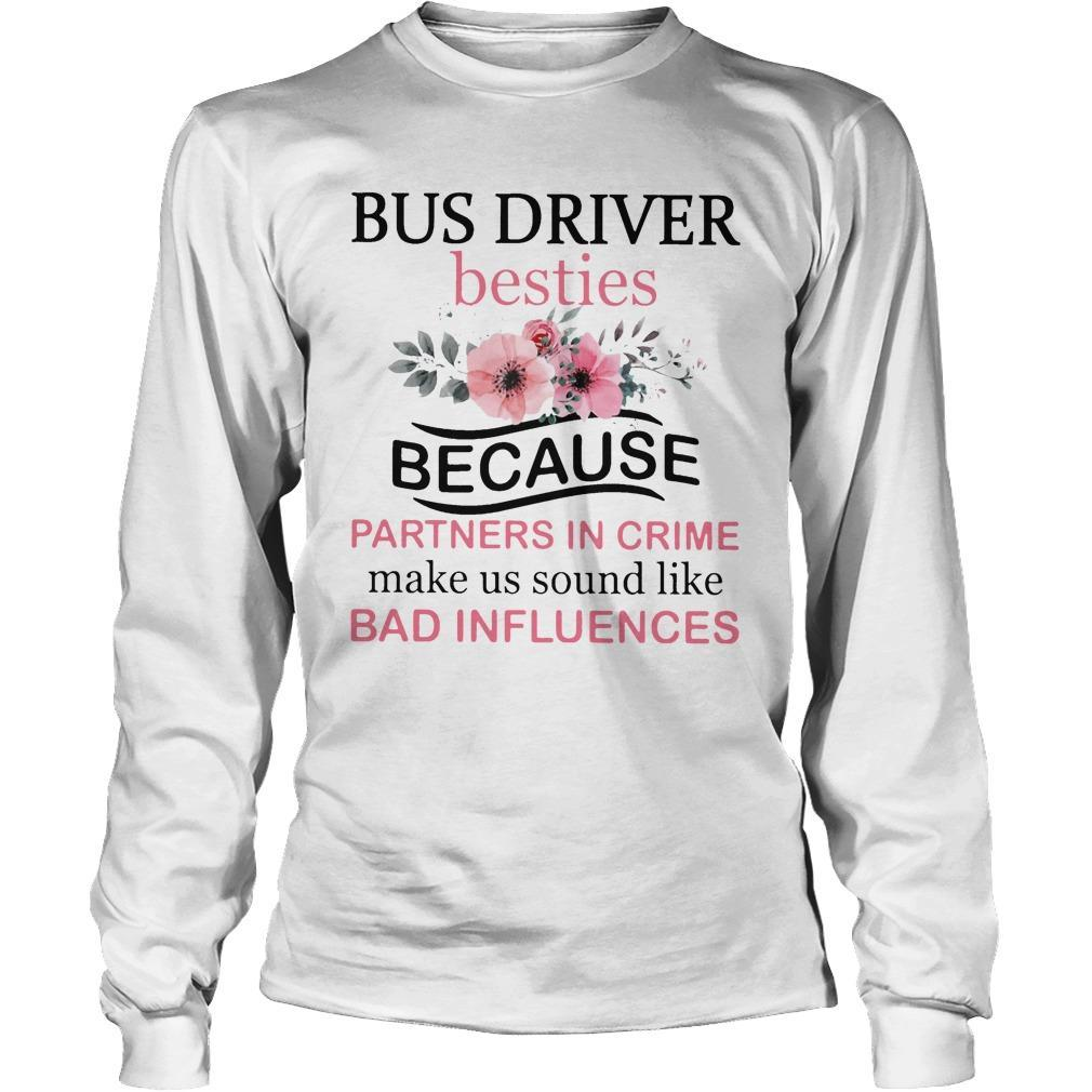 Bus Driver Besties Because Partners In Crime Make Us Bad Influences Longsleeve