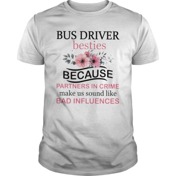 Bus Driver Besties Because Partners In Crime Make Us Bad Influences Shirt