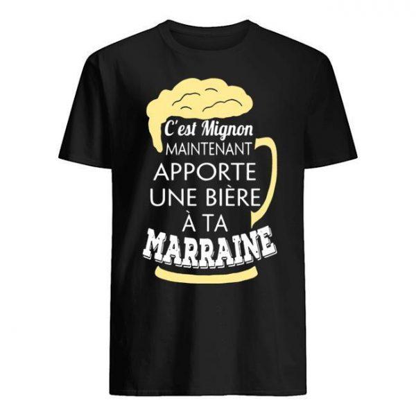 C'est Mignon Maintenant Apporte Une Bière À Ta Marraine Shirt