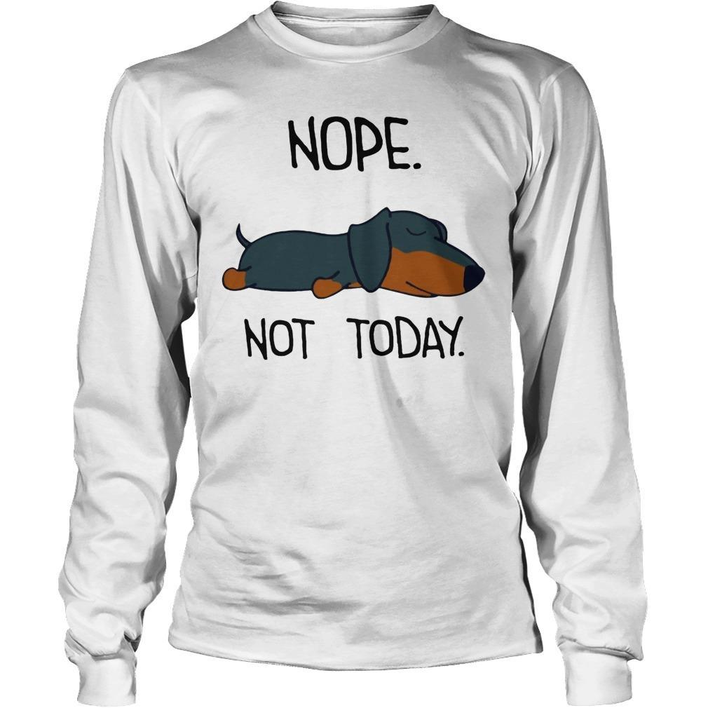 Dachshunds Nope Not Today Longsleeve