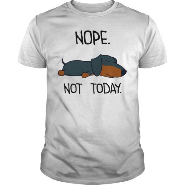 Dachshunds Nope Not Today Shirt