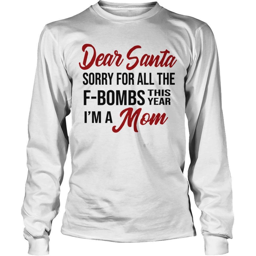 Dear Santa Sorry For All The F Bombs This Year I'm A Mom Longsleeve
