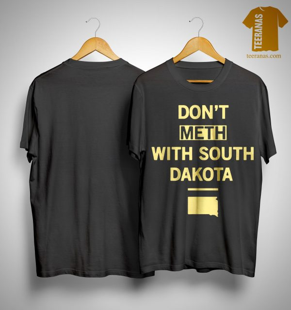 Don't Meth With South Dakota Shirt