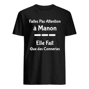 Faites Pas Attention À Manon Elle Fait Que Des Conneries Shirt