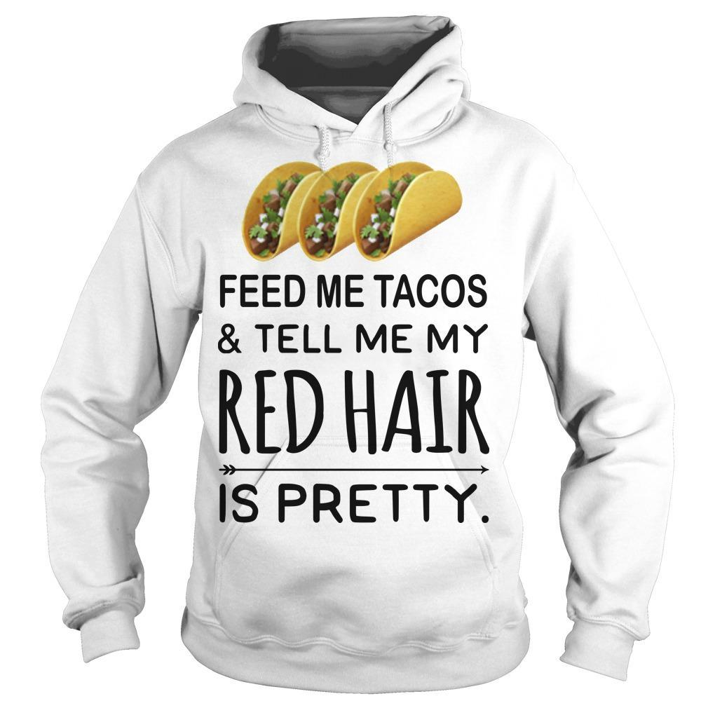 Feed Me Tacos And Tell Me My Red Hair Is Pretty Hoodie