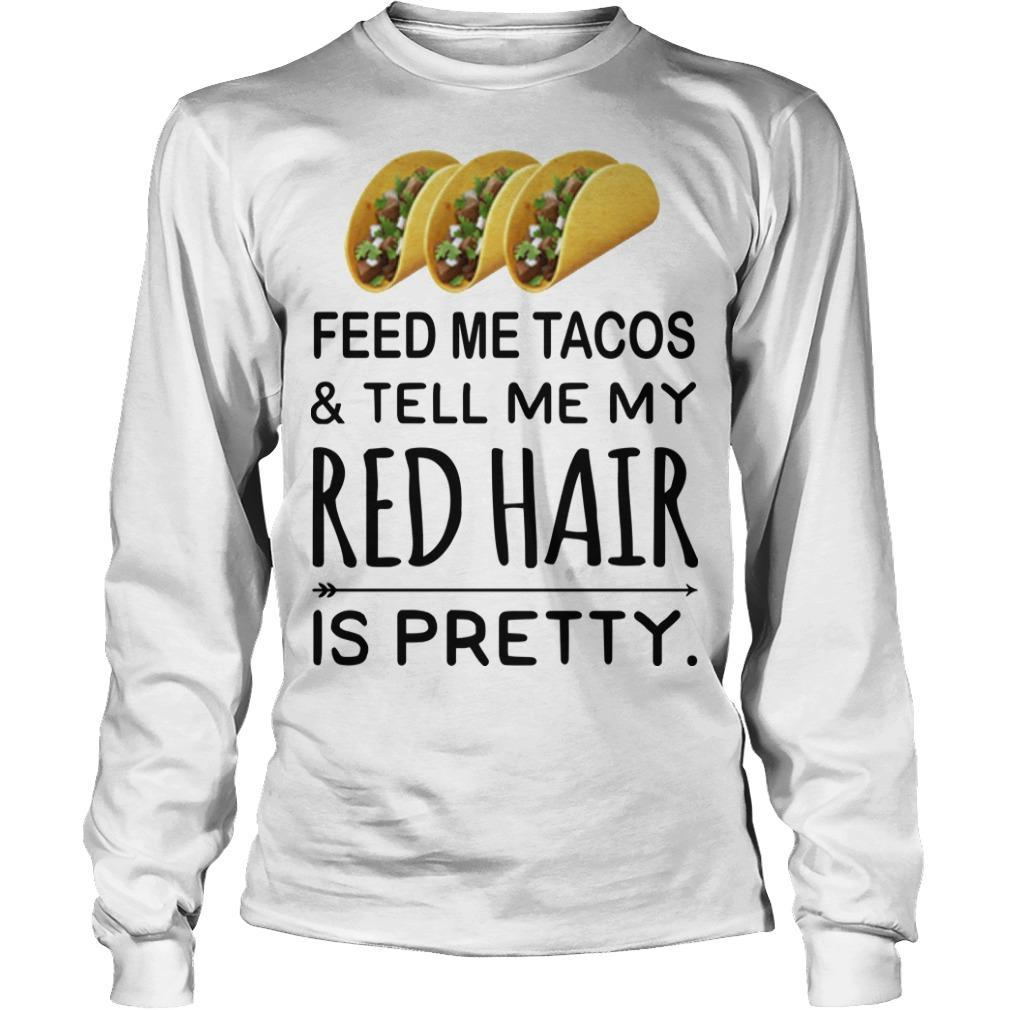 Feed Me Tacos And Tell Me My Red Hair Is Pretty Longsleeve