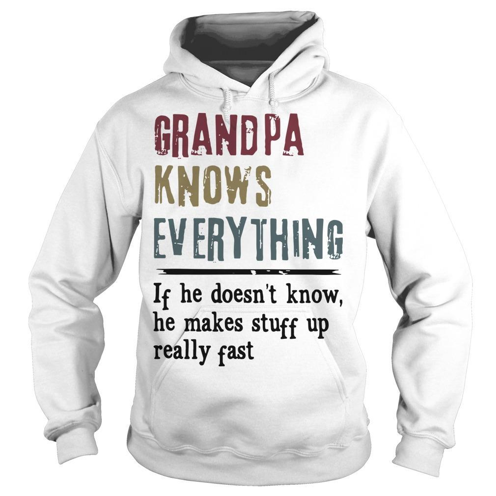 Grandpa Knows Everything If He Doesn't Know He Makes Stuff Up Really Past Hoodie