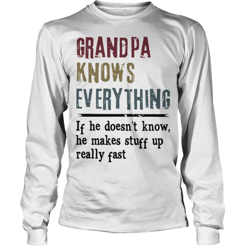 Grandpa Knows Everything If He Doesn't Know He Makes Stuff Up Really Past Longsleeve