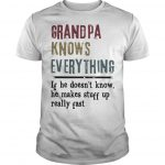 Grandpa Knows Everything If He Doesn't Know He Makes Stuff Up Really Past Shirt