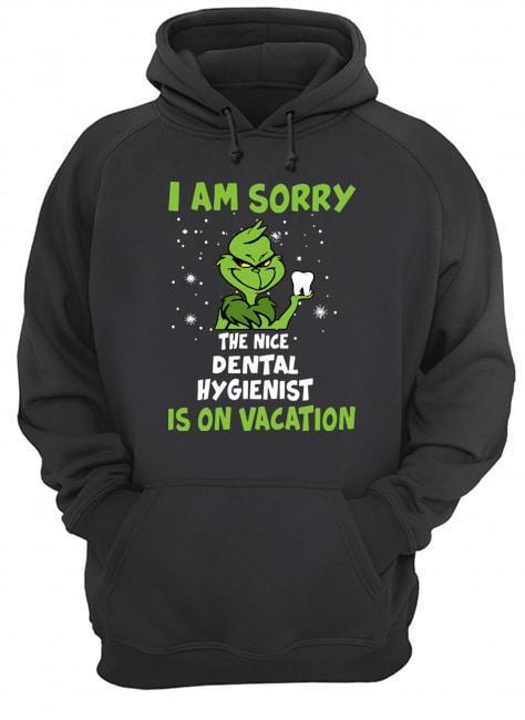 Grinch I Am Sorry The Nice Dental Hygienist Is On Vacation Hoodie