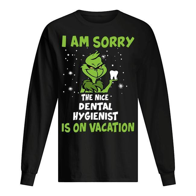Grinch I Am Sorry The Nice Dental Hygienist Is On Vacation Longsleeve