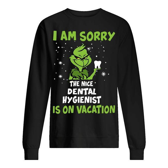 Grinch I Am Sorry The Nice Dental Hygienist Is On Vacation Sweater