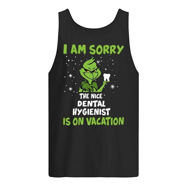 Grinch I Am Sorry The Nice Dental Hygienist Is On Vacation Tank Top