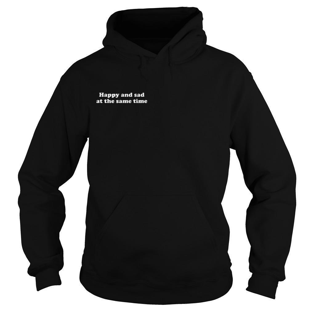 Happy And Sad At The Same Time Hoodie