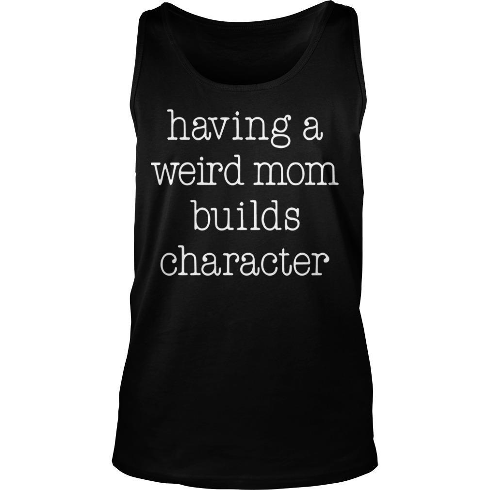 Having A Weird Mom Builds Character Tank Top