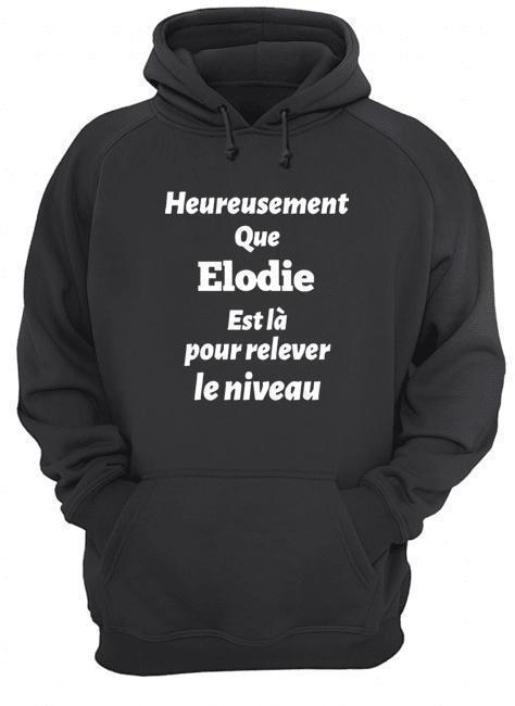 Heureusement Que Elodie Est Là Pour Relever Le Niveau Hoodie