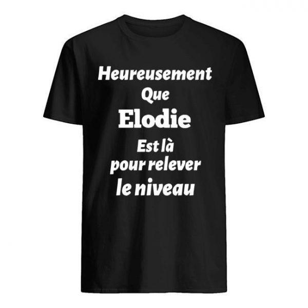 Heureusement Que Elodie Est Là Pour Relever Le Niveau Shirt