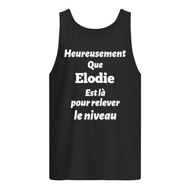 Heureusement Que Elodie Est Là Pour Relever Le Niveau Tank Top