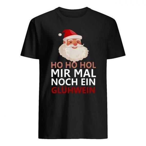 Ho Ho Hol Mir Mal Noch Ein Glühwein Shirt
