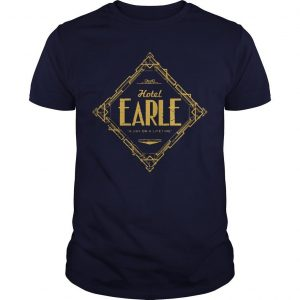 Hotel Earle A Day Or A Lifetime Shirt