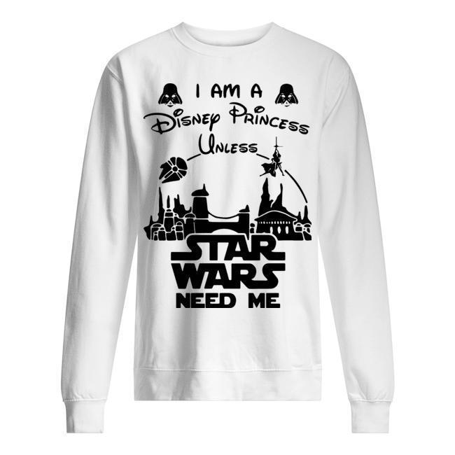 I Am Disney Princess Unless Star Wars Need Me Sweater