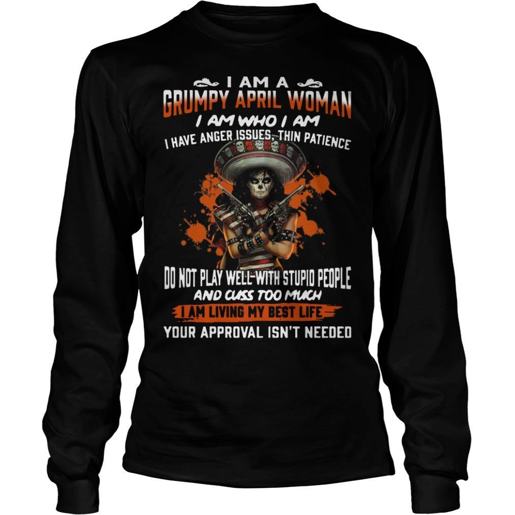 I Am Grumpy April Woman I Am Who I Am Do Not Play Well With Stupid People Longsleeve