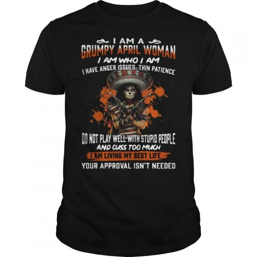I Am Grumpy April Woman I Am Who I Am Do Not Play Well With Stupid People Shirt
