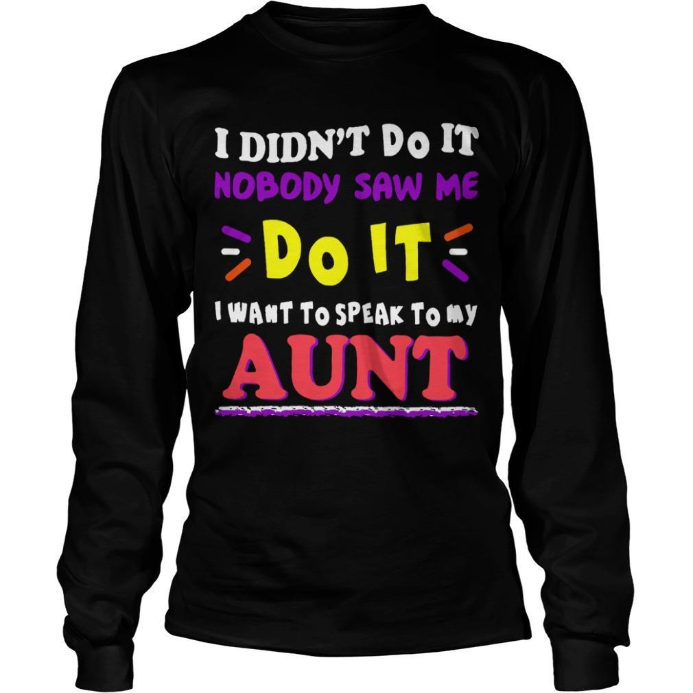 I Didn't Do It Nobody Saw Me Do It I Want To Speak To My Aunt Longsleeve
