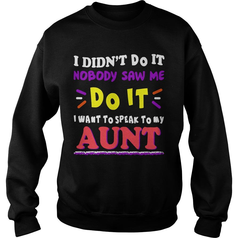 I Didn't Do It Nobody Saw Me Do It I Want To Speak To My Aunt Sweater
