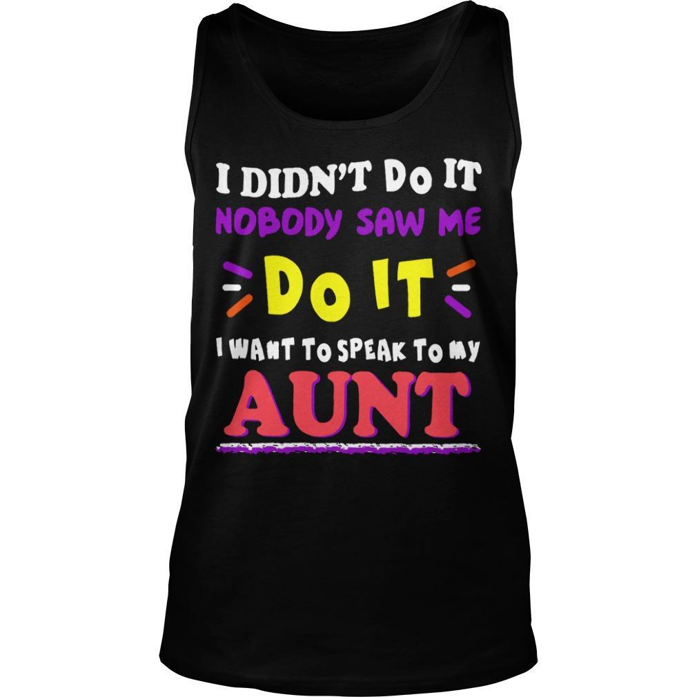 I Didn't Do It Nobody Saw Me Do It I Want To Speak To My Aunt Tank Top