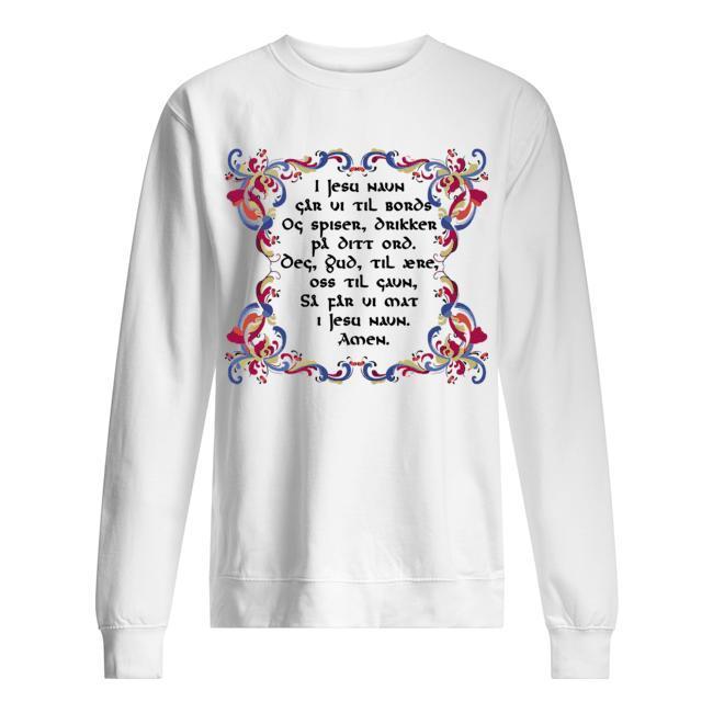I Jesu Navn Gar Vi Til Bords Og Spiser Drikker Pa Ditt Ord Sweater