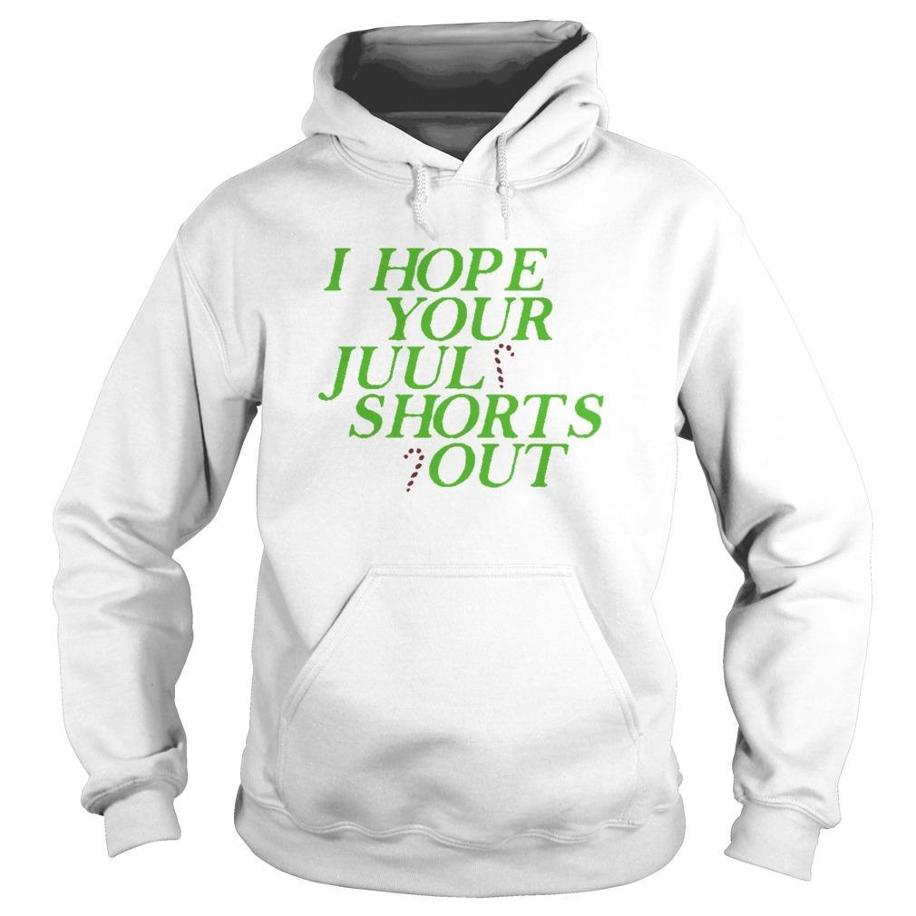 I Just Hope Juul Shorts Out Hoodie