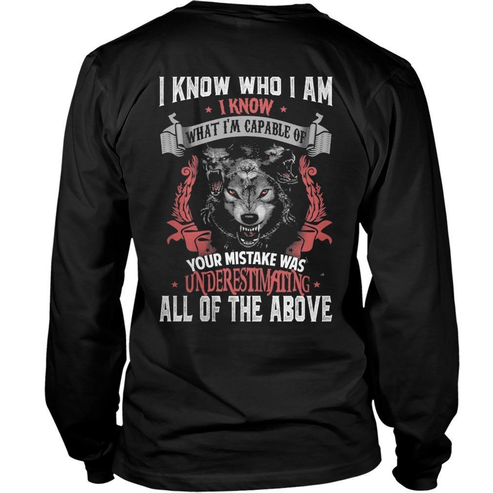 I Know Who I Am I Know What I'm Capable Of Your Mistake Was Underestimating Longsleeve