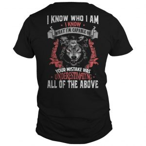 I Know Who I Am I Know What I'm Capable Of Your Mistake Was Underestimating Shirt