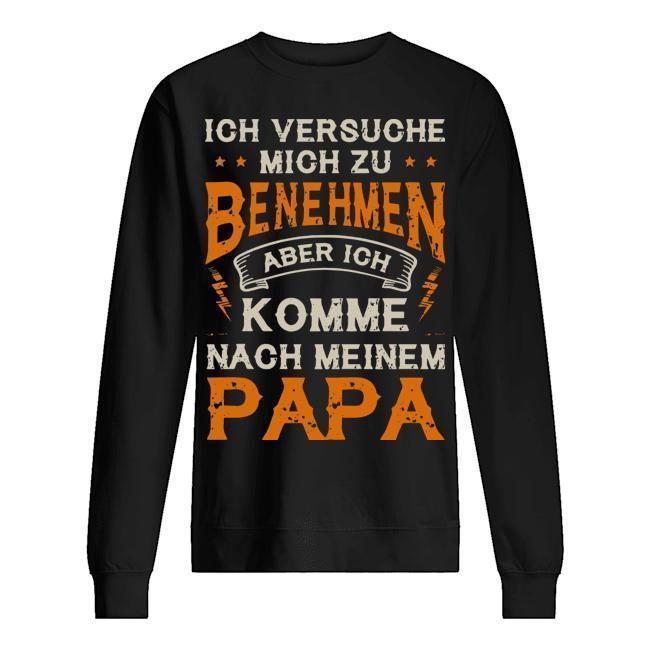 Ich Versuche Mich Zu Benehmen Aber Ich Komme Nach Meinem Papa Sweater