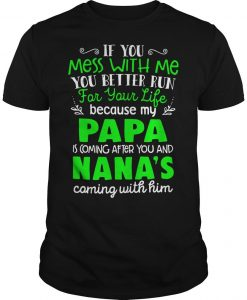 If You Mess With Me Run For Your Life Papa And Nana's Coming Shirt