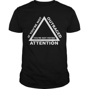 Ilhan Omar If You're Not Outraged You're Not Paying Attention Shirt