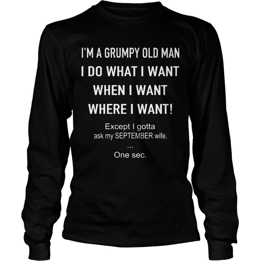 I'm A Grumpy Old Man Do What I Want Except Ask My September Wife Longsleeve