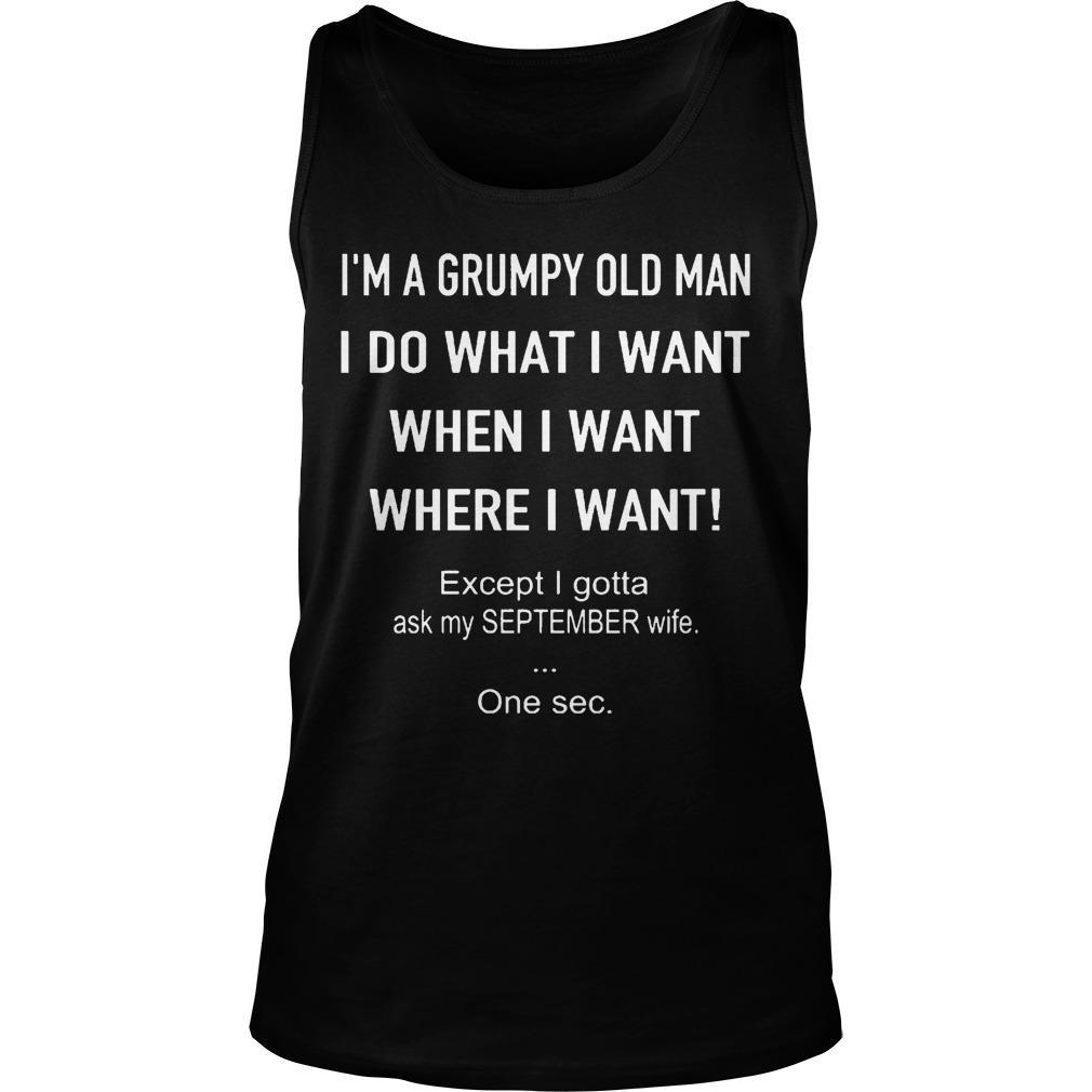 I'm A Grumpy Old Man Do What I Want Except Ask My September Wife Tank Top