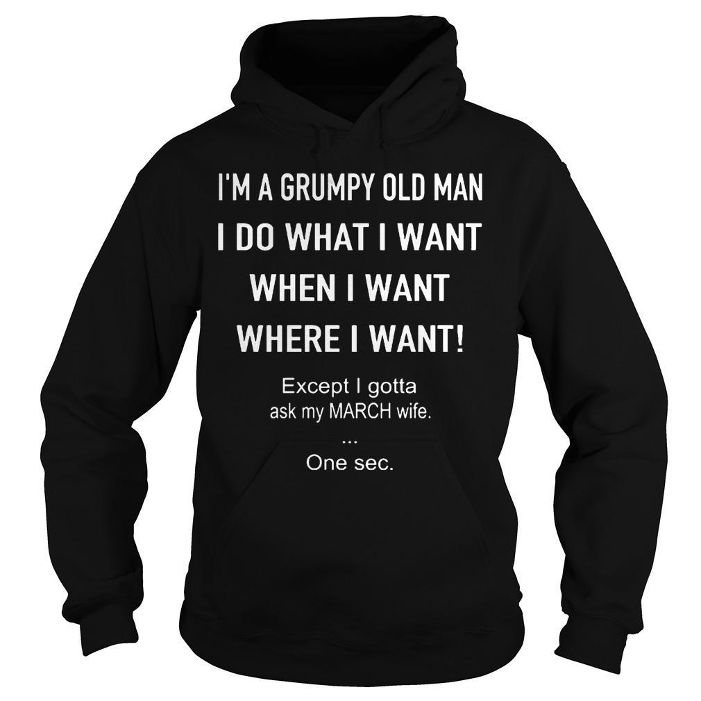 I'm A Grumpy Old Man I Do What I Want When I Want Except Ask My March Wife Hoodie
