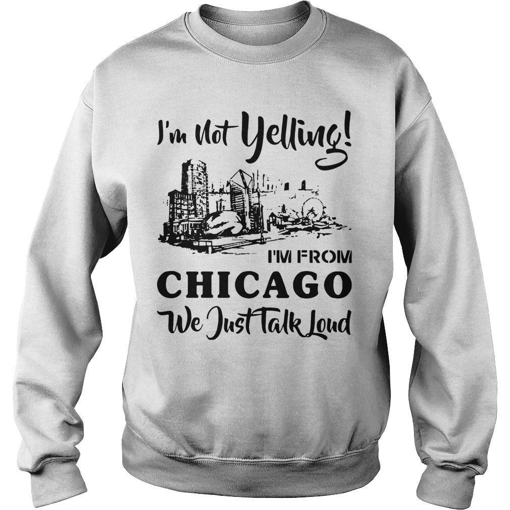I'm Not Yelling I'm From Chicago We Just Talked Loud Sweater