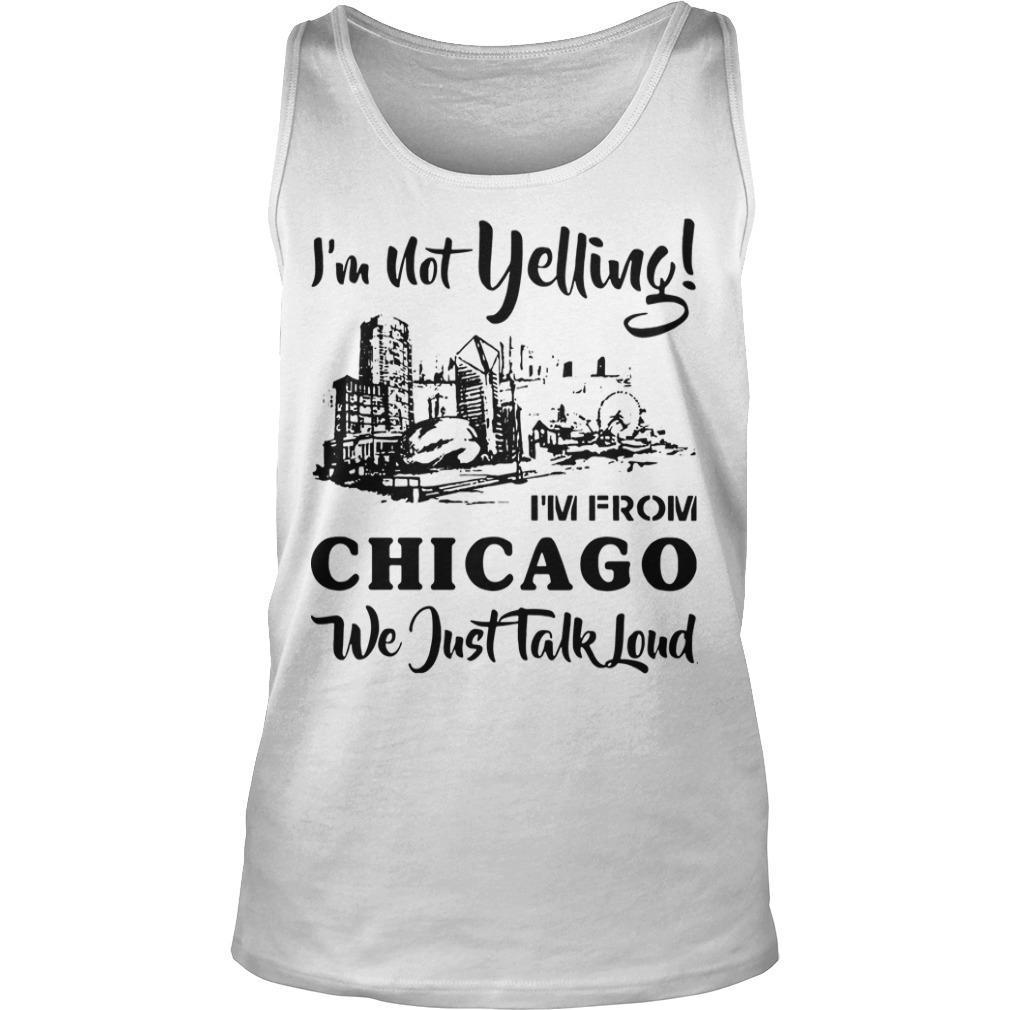 I'm Not Yelling I'm From Chicago We Just Talked Loud Tank Top