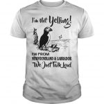 I'm Not Yelling I'm From Newfoundland And Labrador We Just Talk Loud Shirt