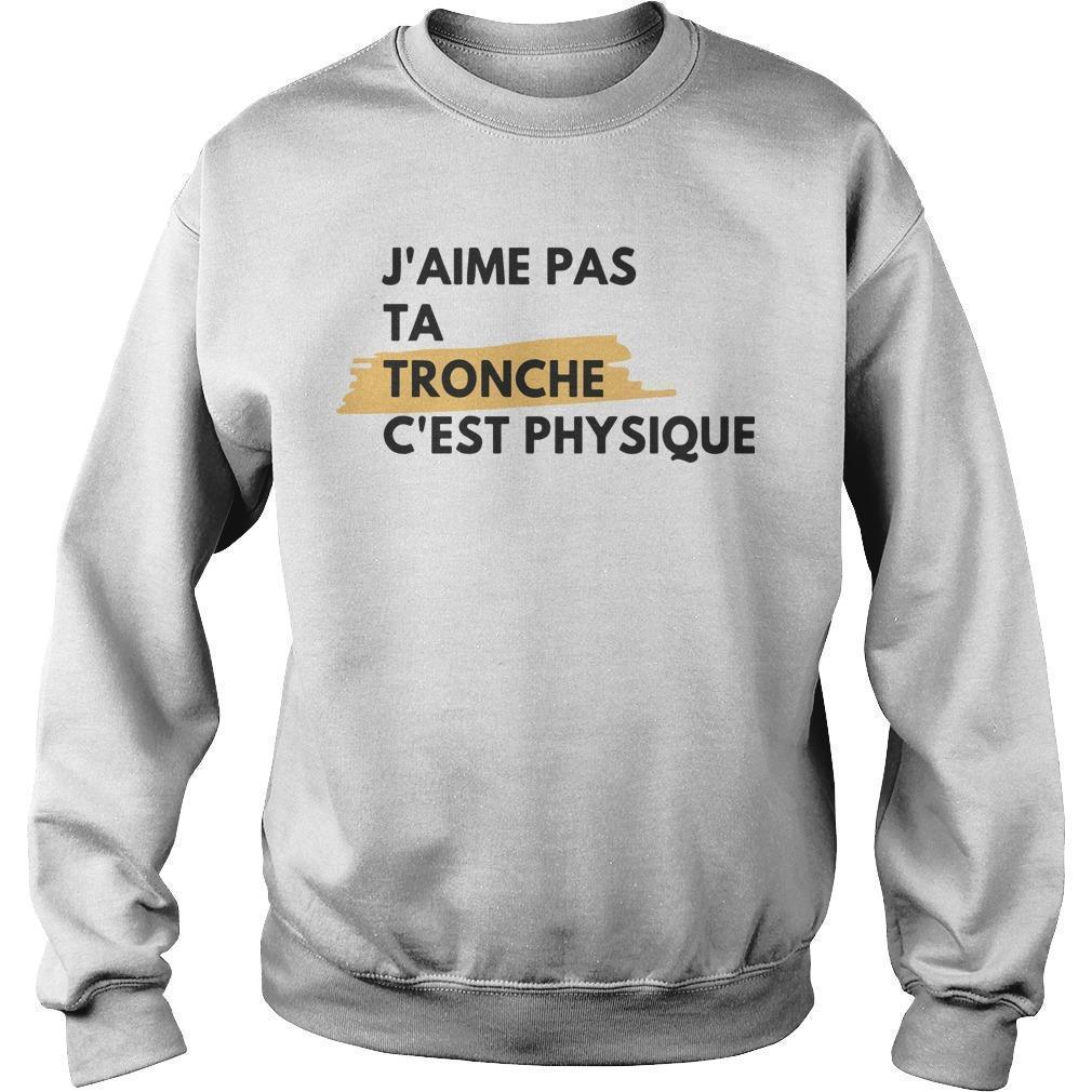 J'aime Pas Ta Tronche C'est Physique Sweater