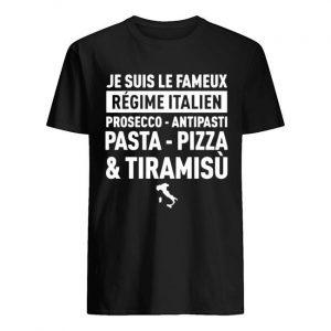 Je Suis Le Fameux Régime Italien Pasta Pizza And Tiramisù Shirt