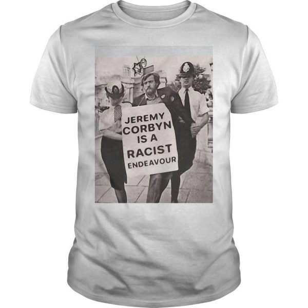 Jeremy Corbyn Is A Racist Endeavour Shirt
