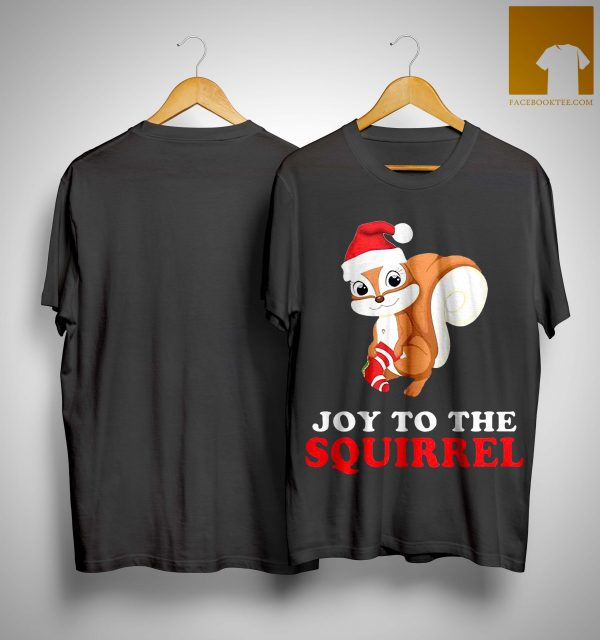 Joy To The Squirrel Christmas Shirt