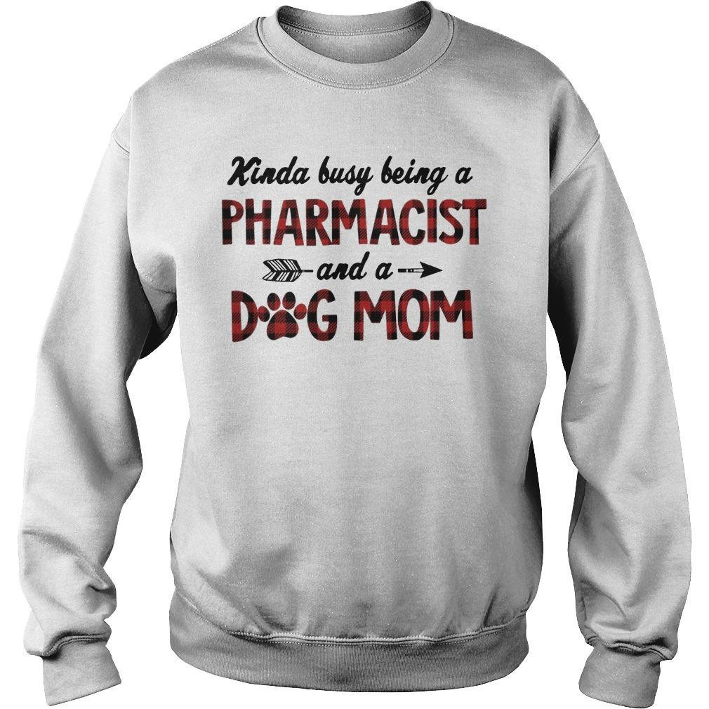 Kinda Busy Being A Pharmacist Dog Mom Sweater